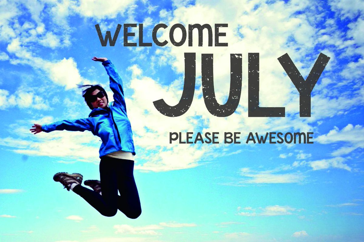 Welcome July Please Nice to Me