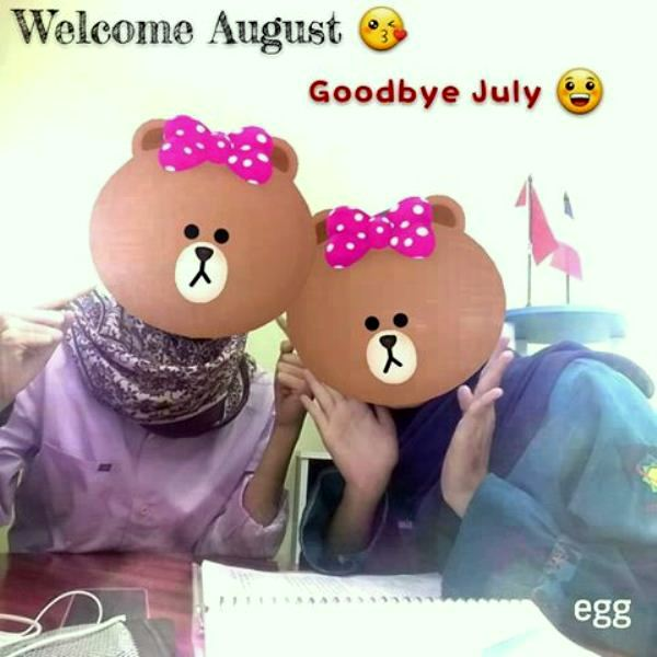 Welcome August Goodbye July